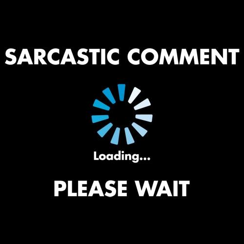 ps_1096W_SARCASTIC_COMMENT_W.jpg.76b79c5f0ea724c666f53556f5323944.jpg